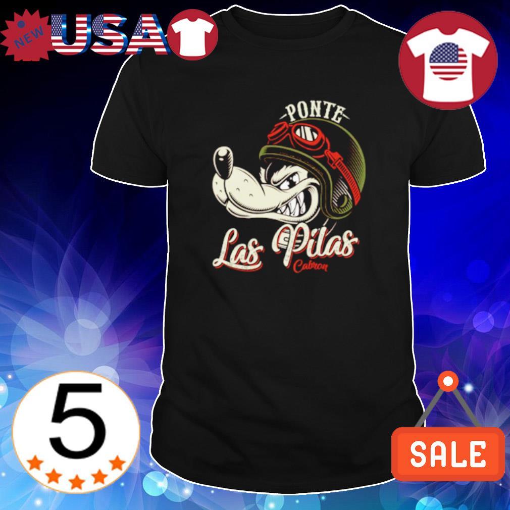 Ponte Las Pilas cabron shirt