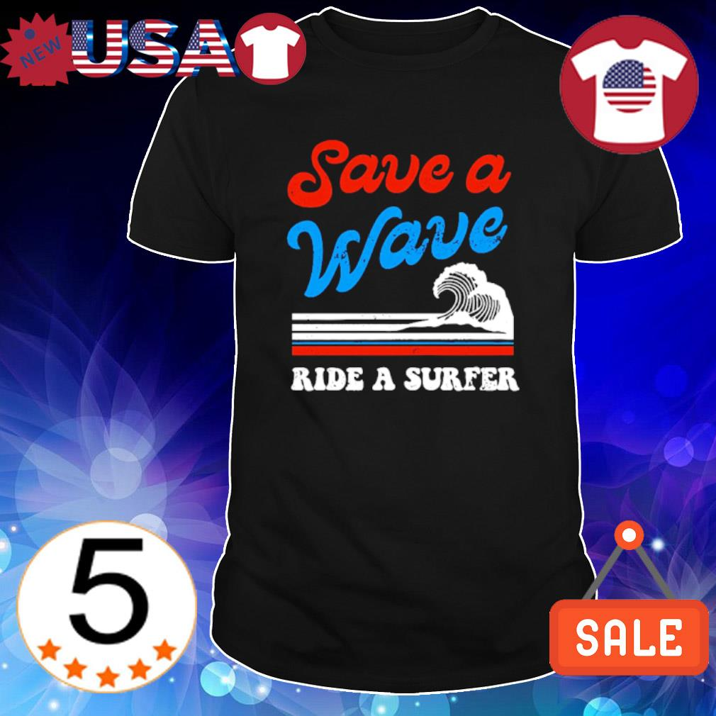 Save a wave ride a surfer shirt