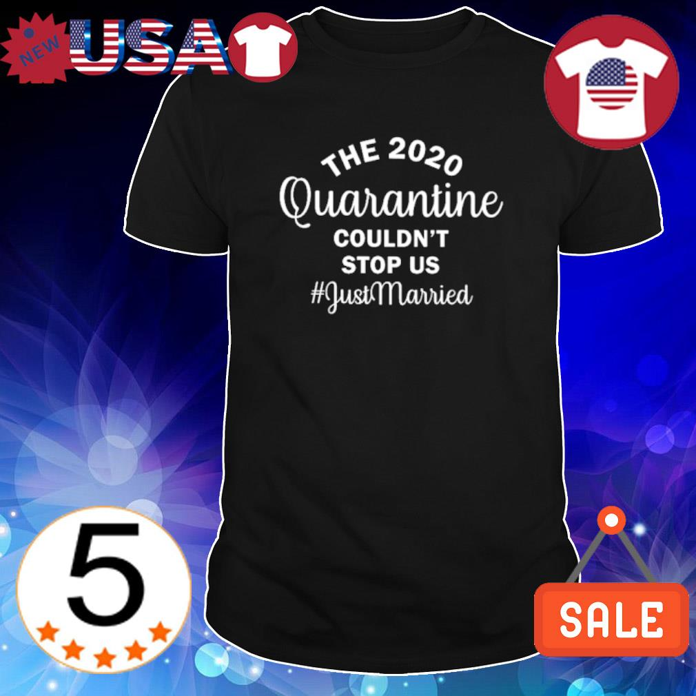 The 2020 quarantine couldn't stop us just married shirt