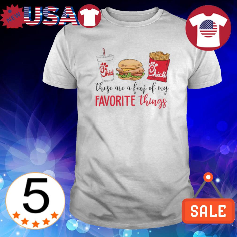 These are a few of my favorite things Chick-A-fil shirt