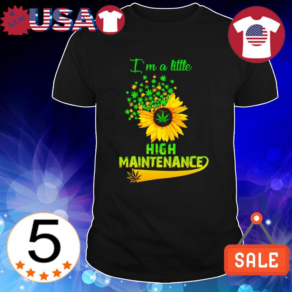 Weed Sunflower I'm a little high maintenance shirt