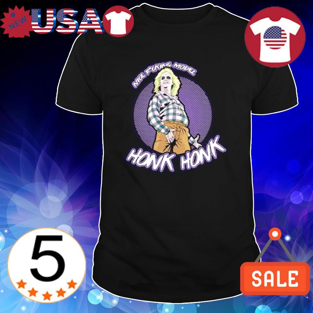 Beetlejuice nice fucking model honk honk shirt