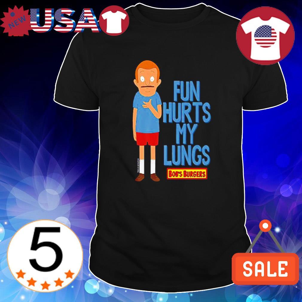 Bobs Burgers Fun hurts my lungs shirt