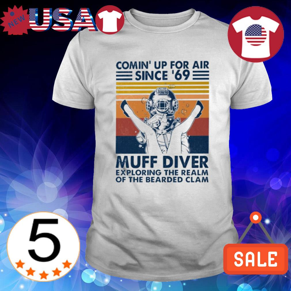 Comin' up for air since '69 muff diver exploring the realm of the bearded clam shirt