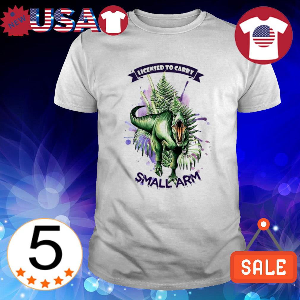 Dinosaur licensed to carry small arm shirt