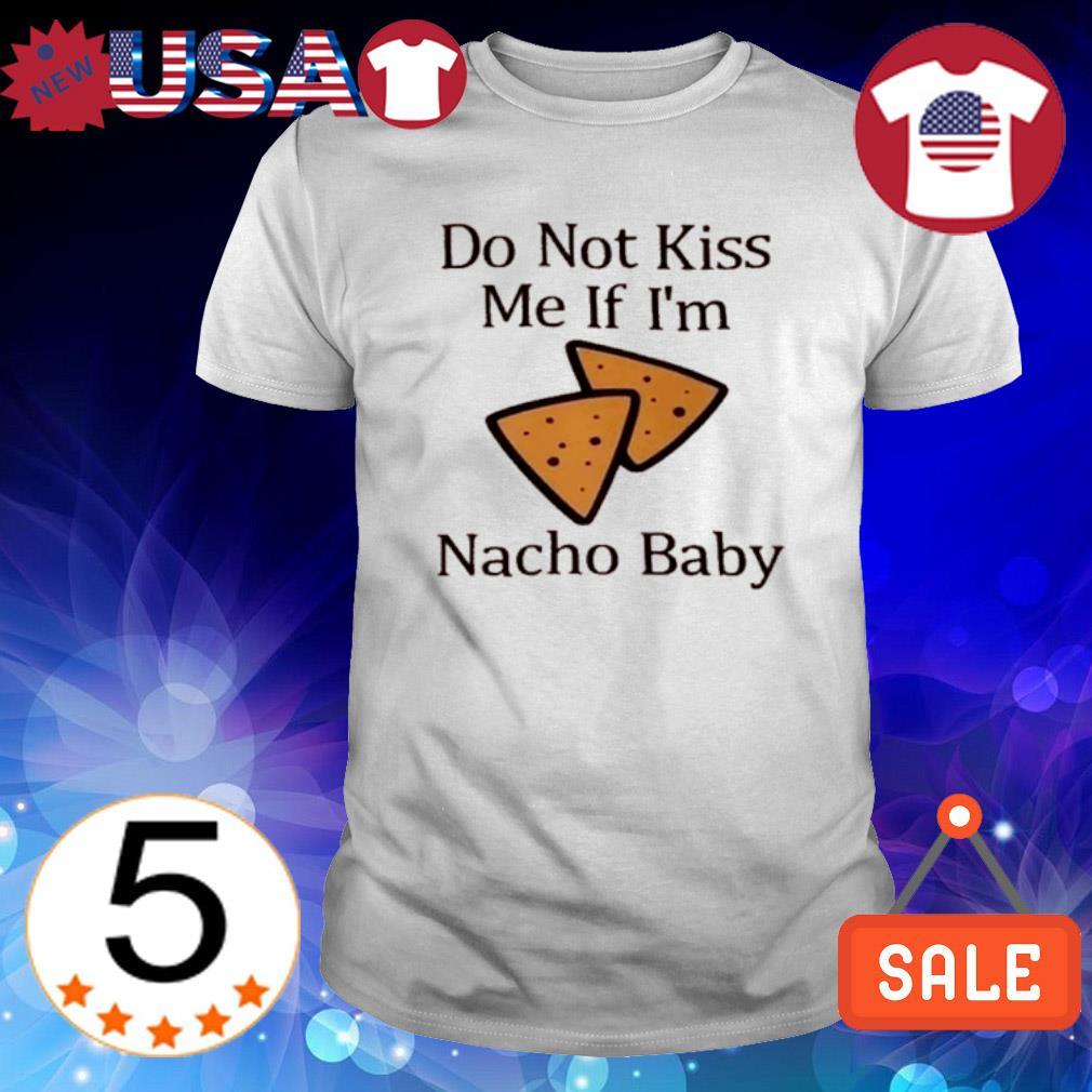 Do not kiss me if I'm nacho baby shirt