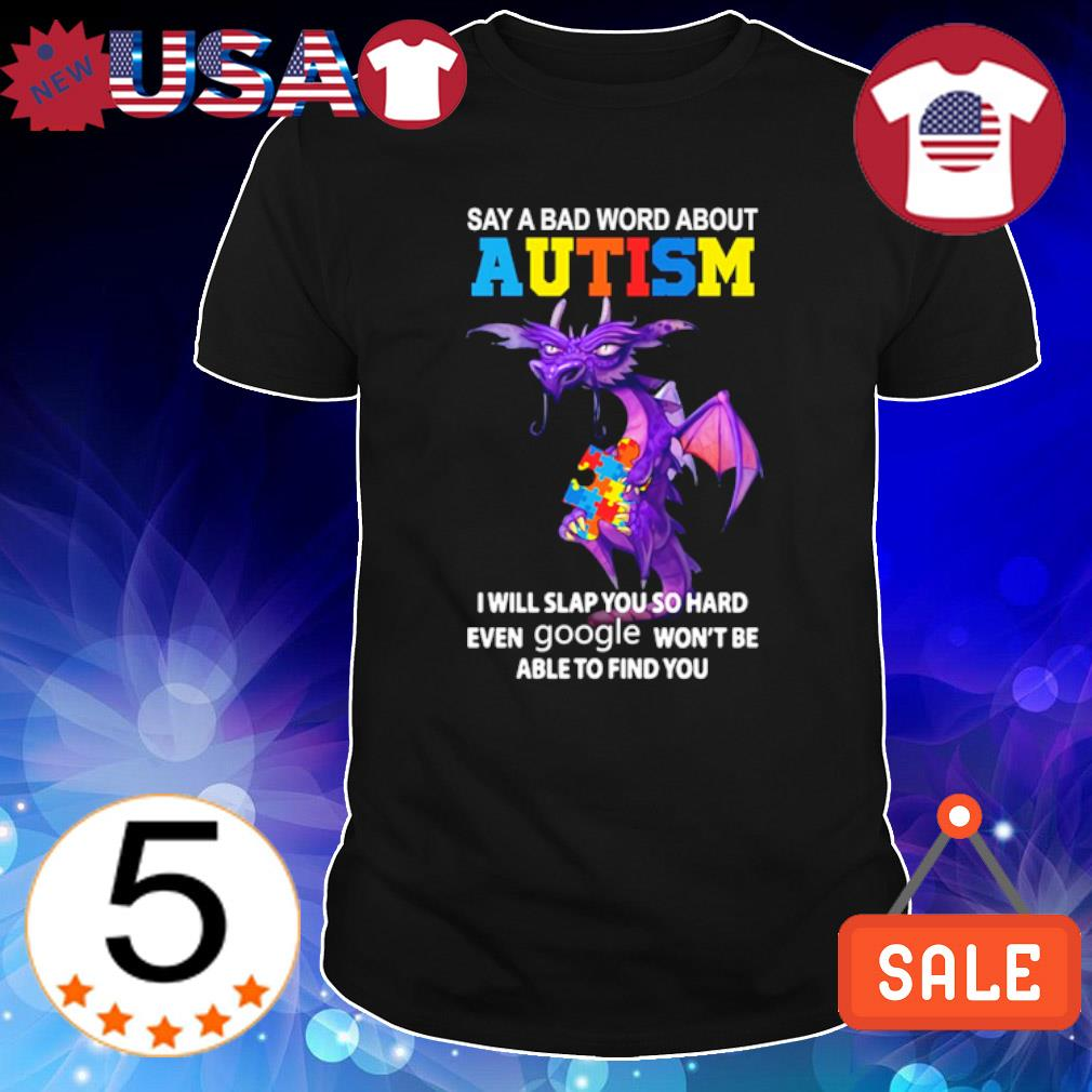 Dragon say a bad word about Autism I will slap you so hard even google shirt