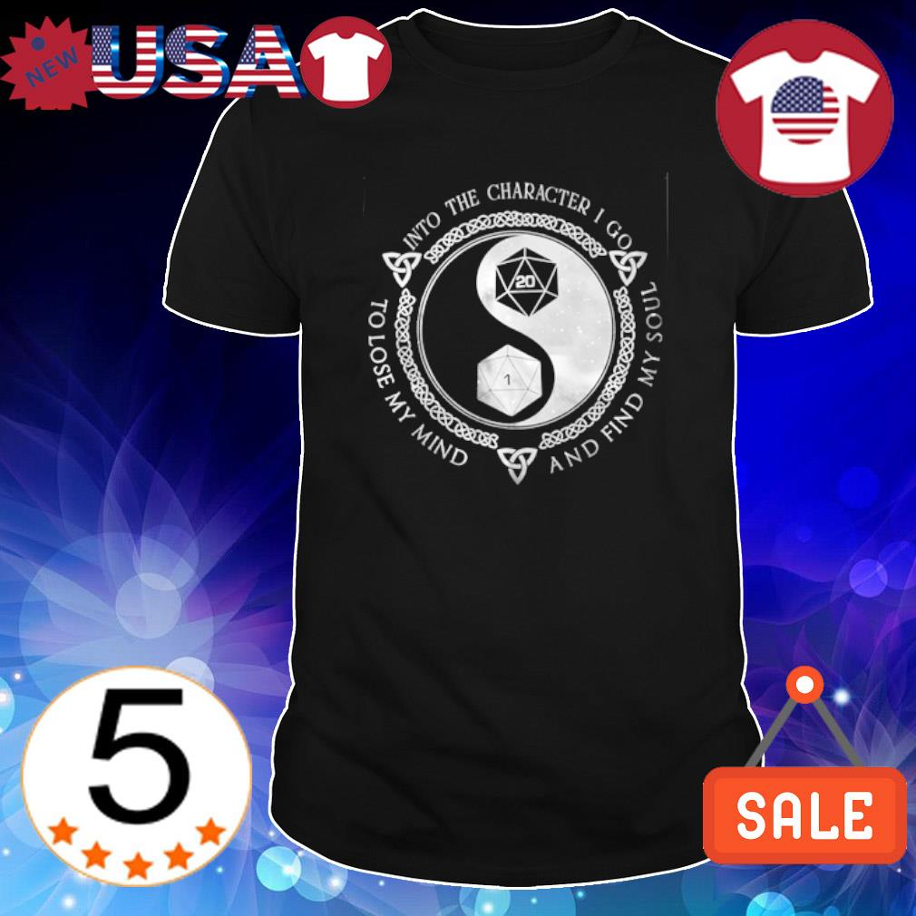 Dungeon Master into the character I go to lose my mind and find my soul shirt