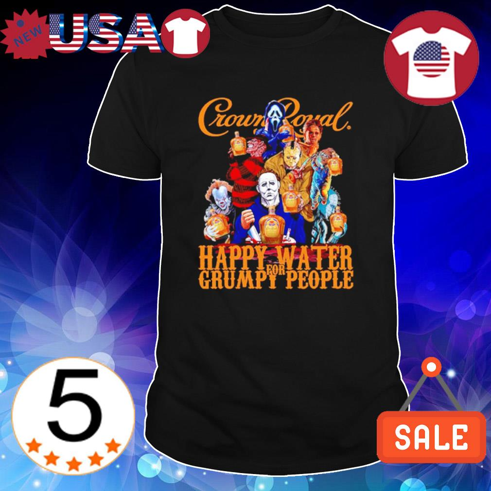 Horror Crown Royal happy water for grumpy people shirt