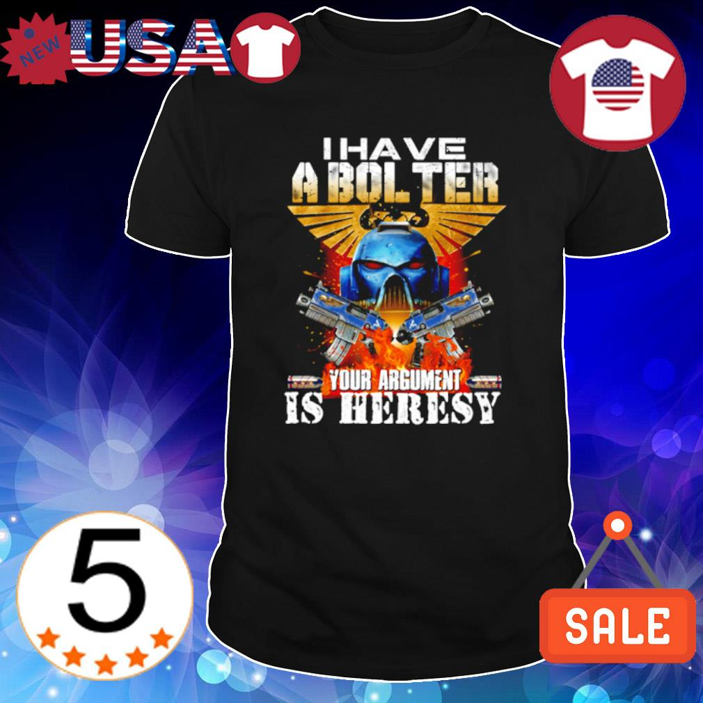 I have a bolster your argument is heresy shirt