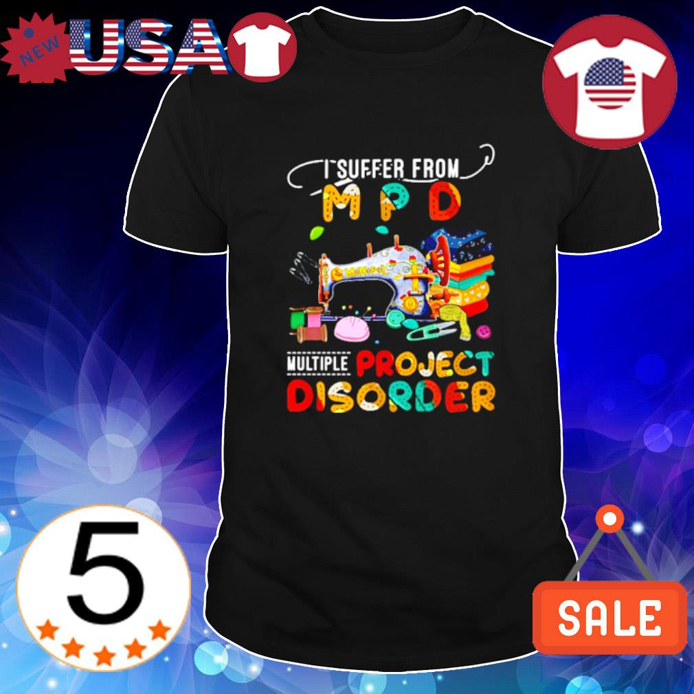 I suffer from M P D multiple project disorder shirt