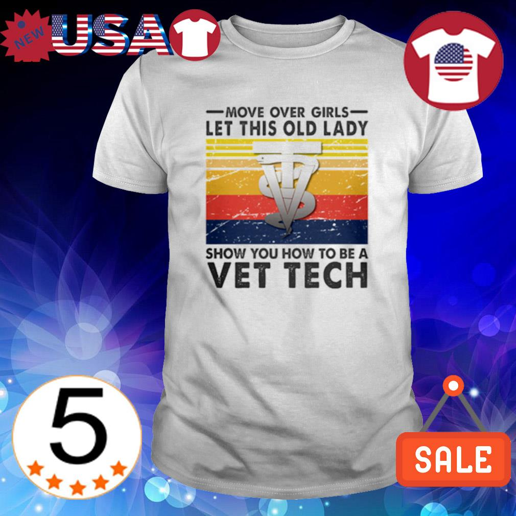 Move over girls let this old lady show you how to be a Vet Tech vintage shirt