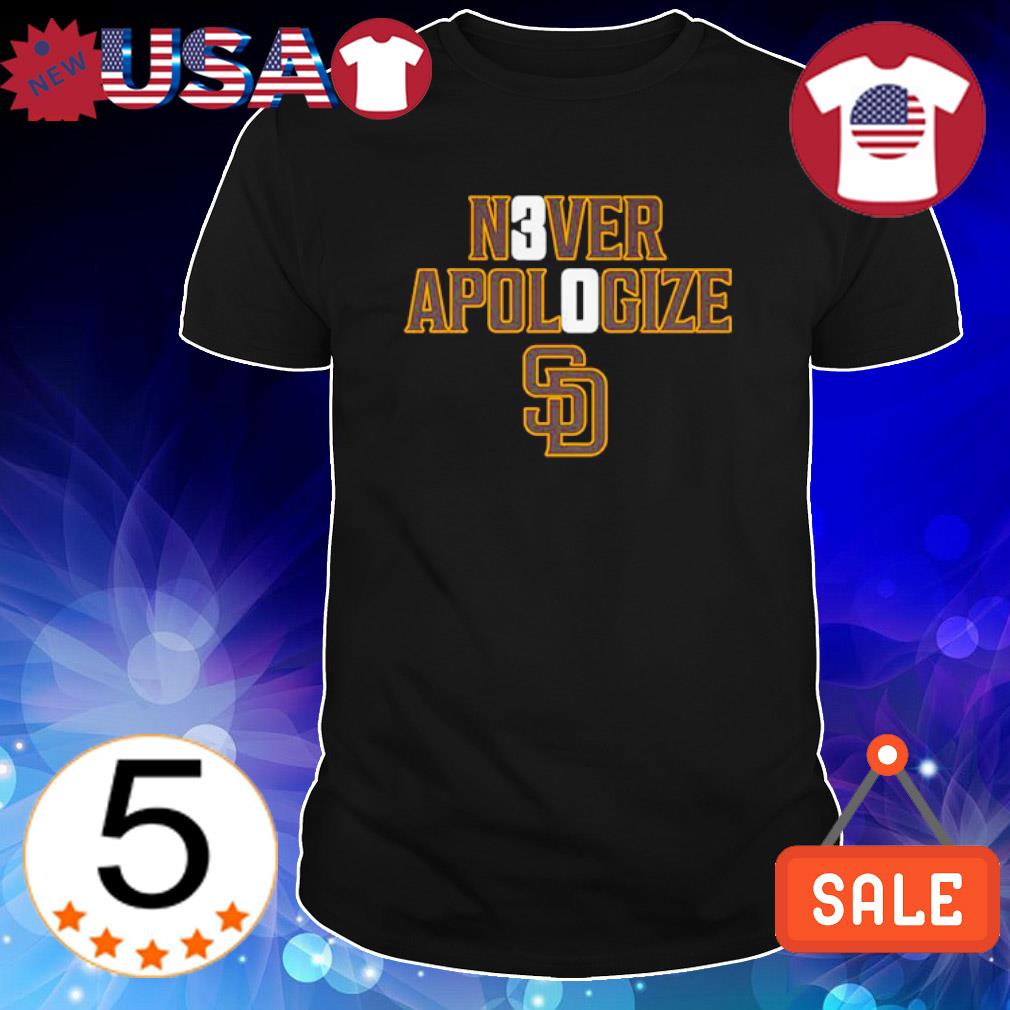Never Apologize 30 shirt