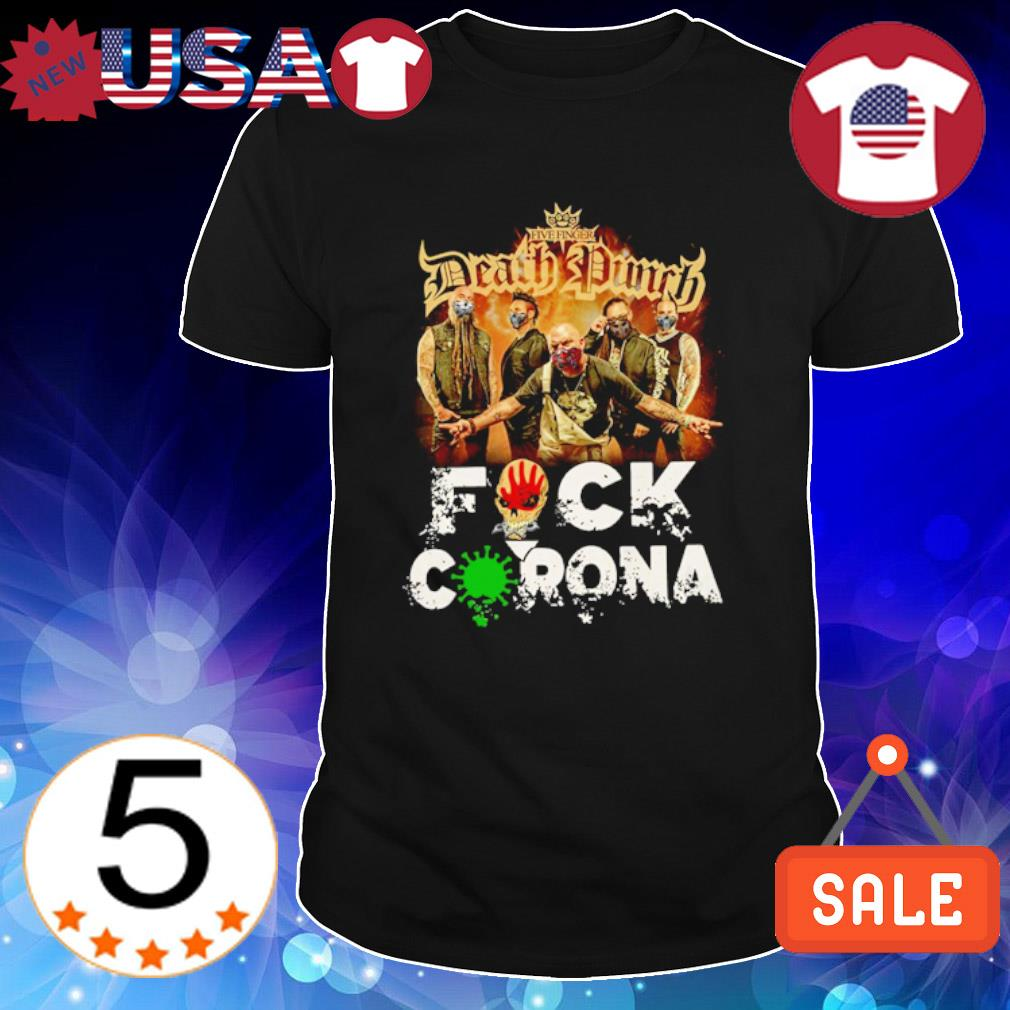 The Five Finger Death Punch fuck Corona shirt