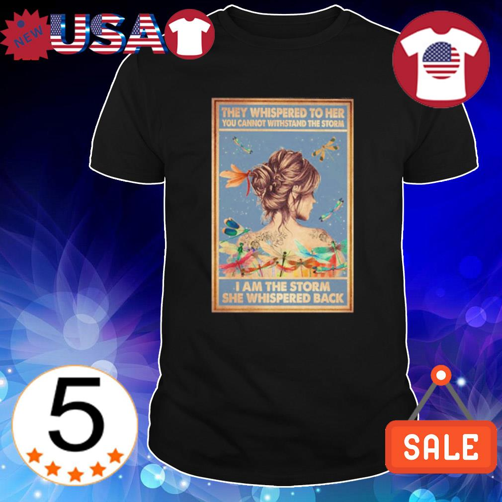 They whispered to her you cannot withstand the storm I am the storm shirt