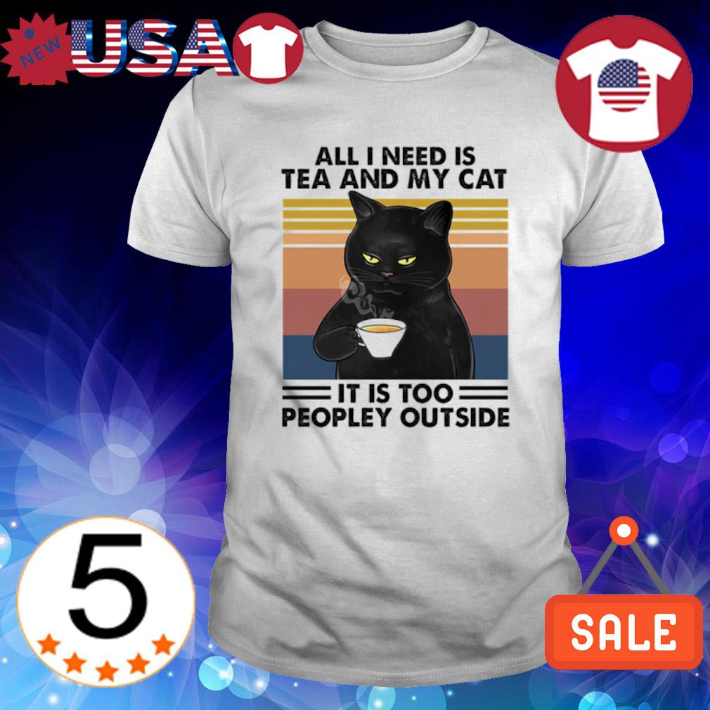 All I need is Tea and my Cat it is too peopley outside vintage shirt