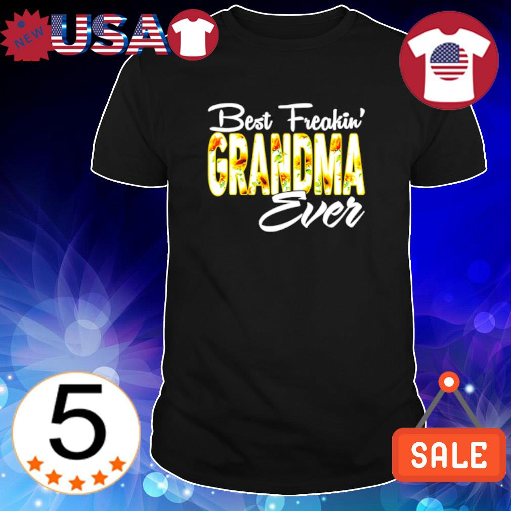 Best Freakin' Grandma ever shirt