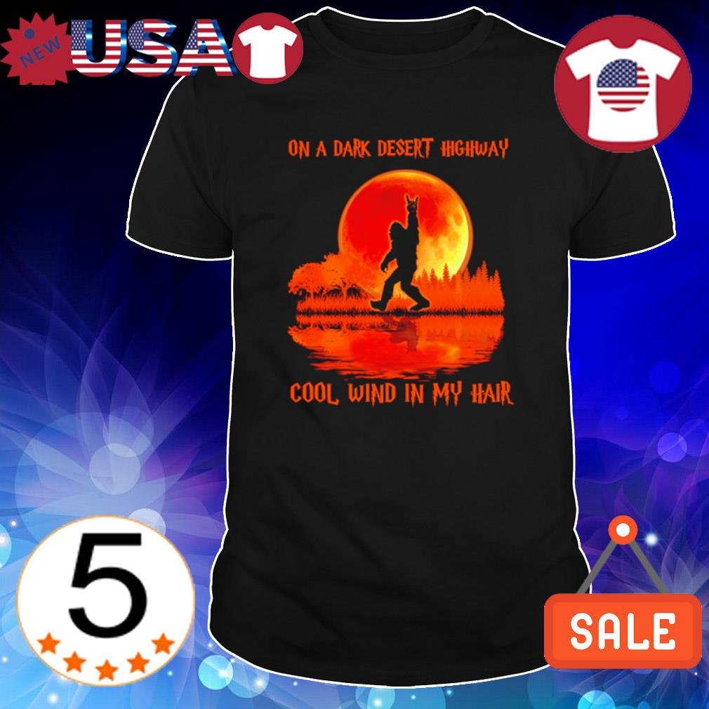 Bigfoot on a dark desert highway col wind in my hair Halloween shirt