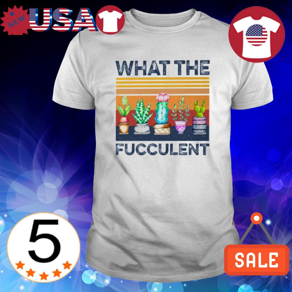 Cactus what the fucculent vintage shirt