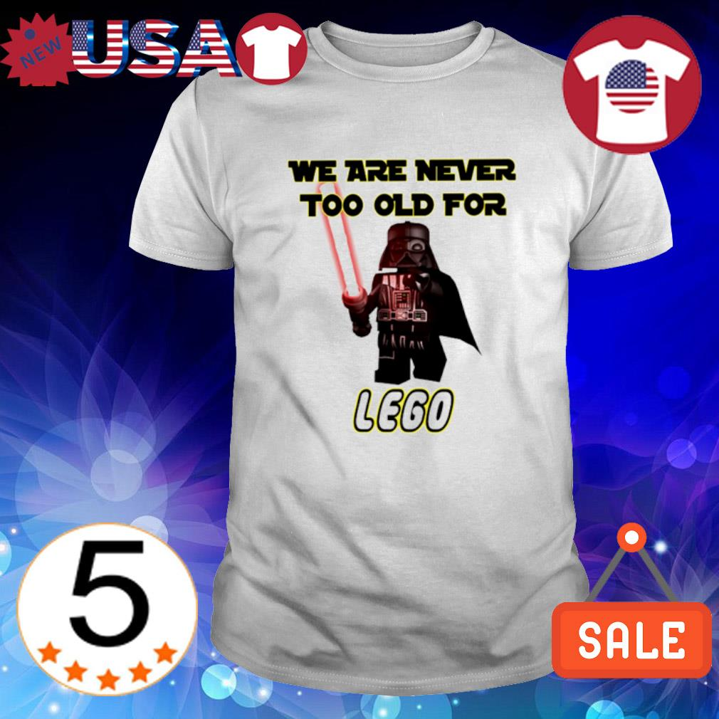 Darth Vader we are never too old for lego shirt