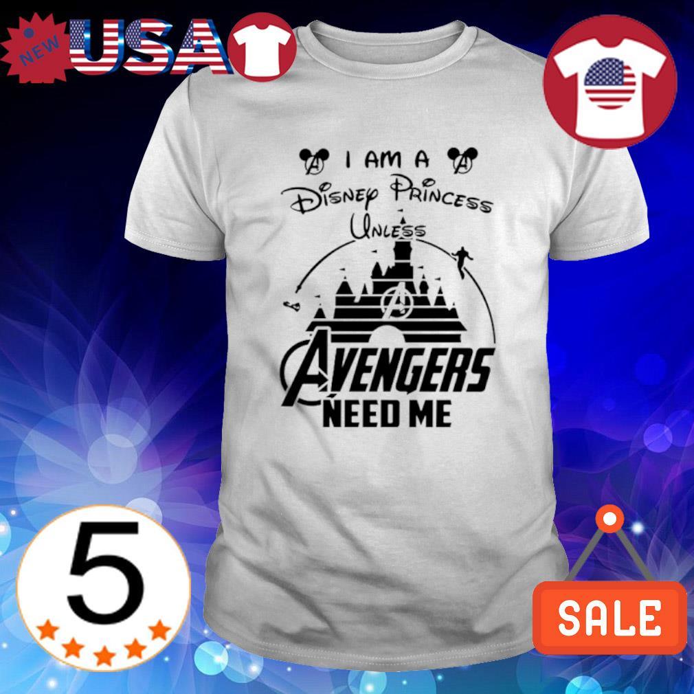 Disneyland I am a Disney Princess unless Avengers need me shirt