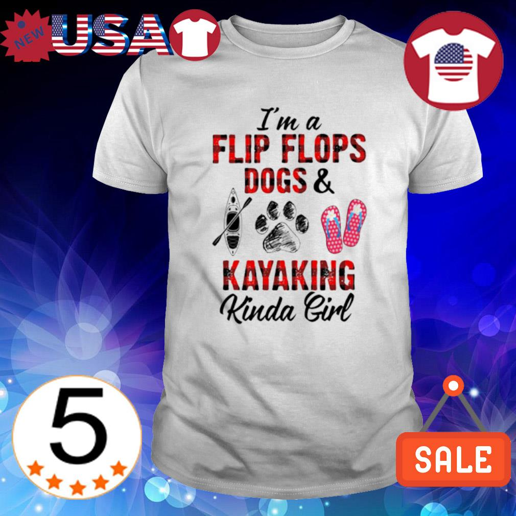 I'm a Flip flops Dogs and Kayaking kinda girl shirt