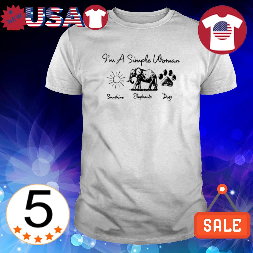 I'm a simple woman I like Sunshine Elephants Dogs shirt
