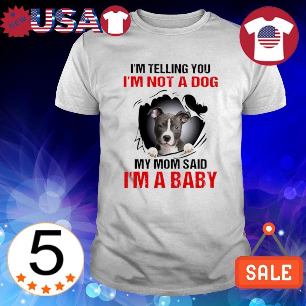 I'm telling you I'm not a dog my Mom said I'm a baby shirt