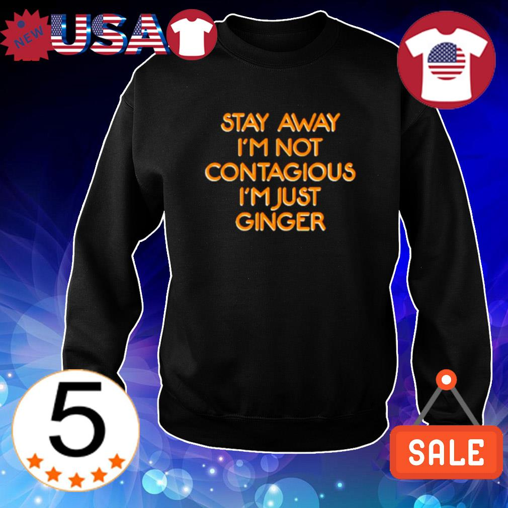 Stay away I'm not contagious I'm just ginger s Sweater Black