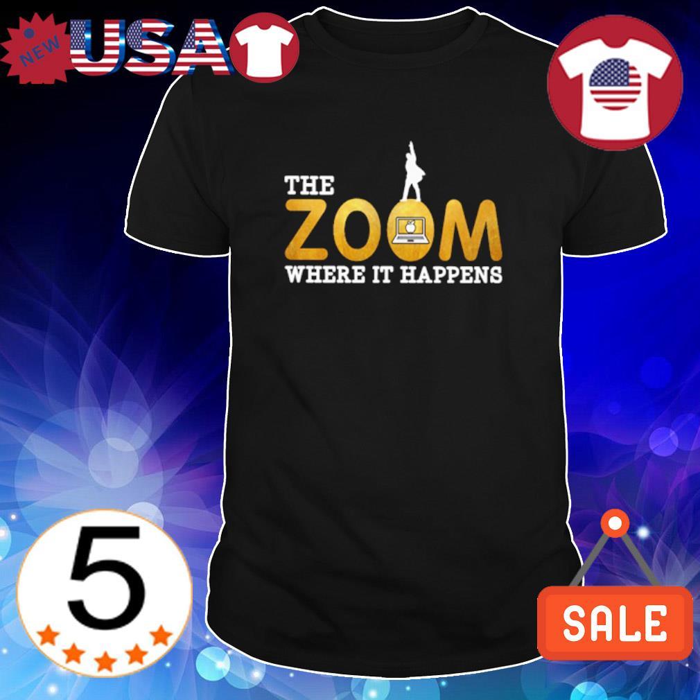 Teacher the zoom where it happens shirt