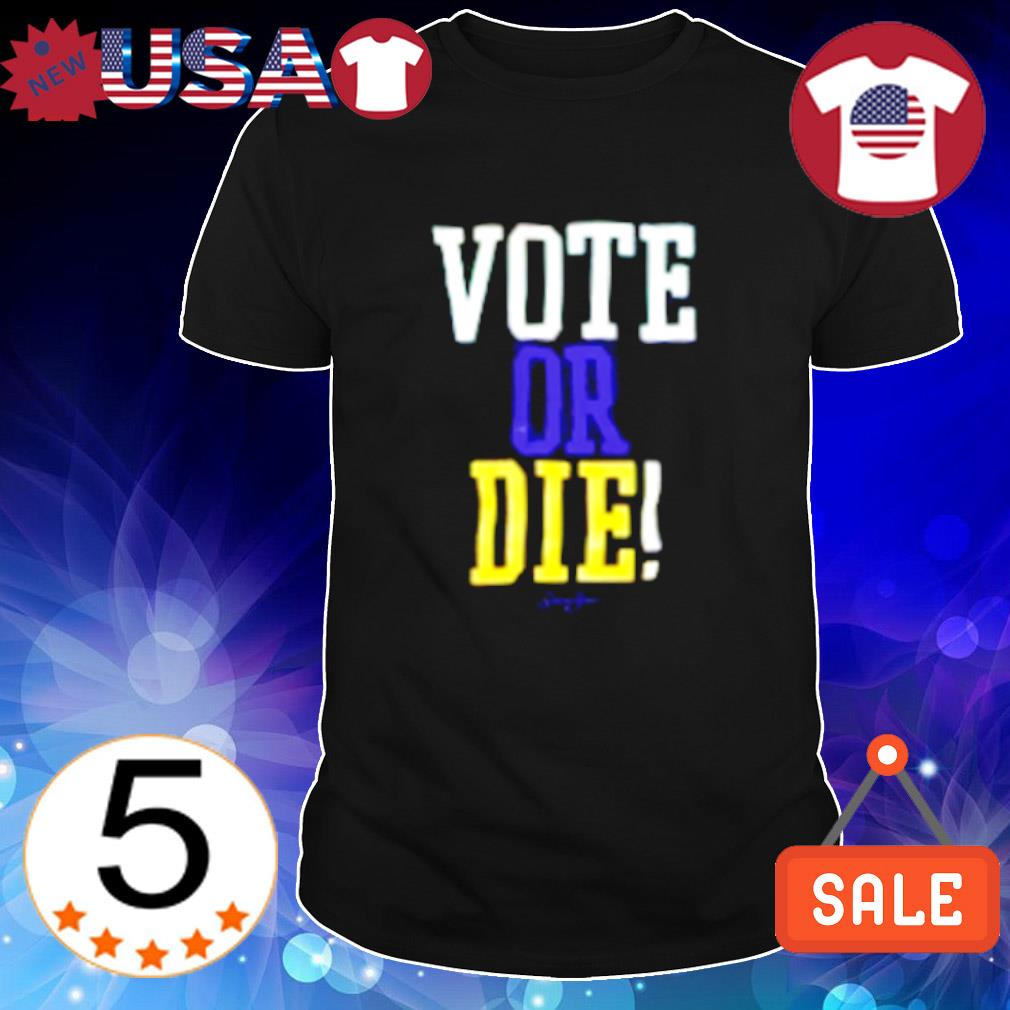 Vote or die signature shirt