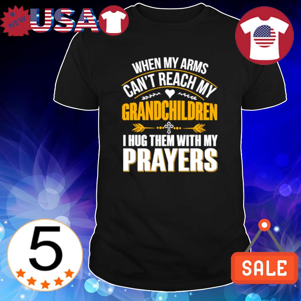When my arms can't reach my Grandchildren I hug them with my prayers shirt