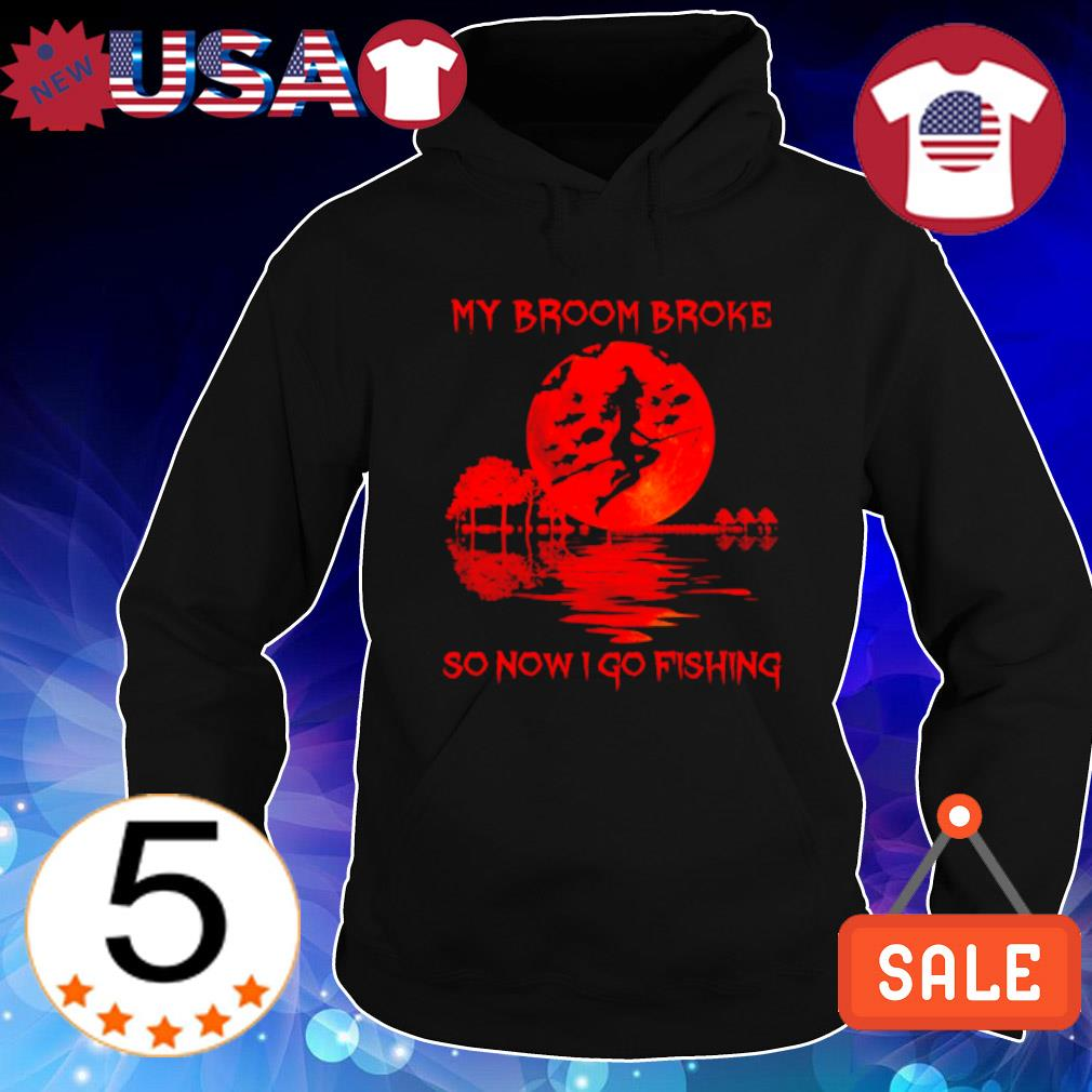 Witch my broom broke so now I go fishing Halloween s Hoodie Black