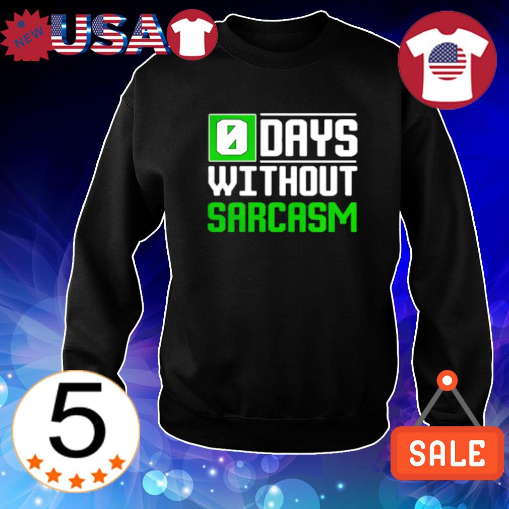 0 days without sarcasm s Sweater Black