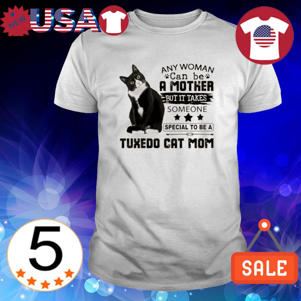 Any woman can be a mother but it takes someone special to be a Tuxedo Cat Mom shirt