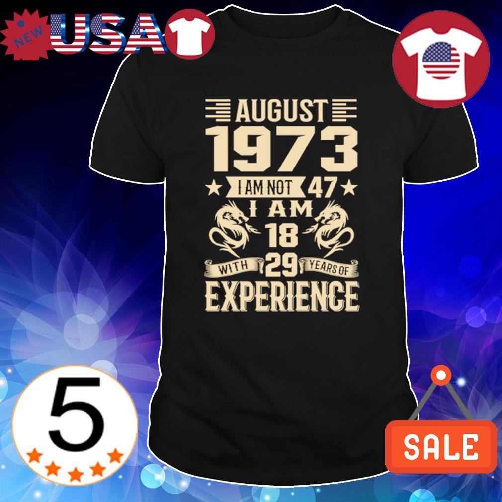 August 1973 I am not 47 I am 18 shirt