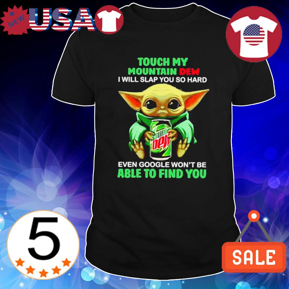Baby Yoda touch my Mountain Dew I will slap you so hard shirt