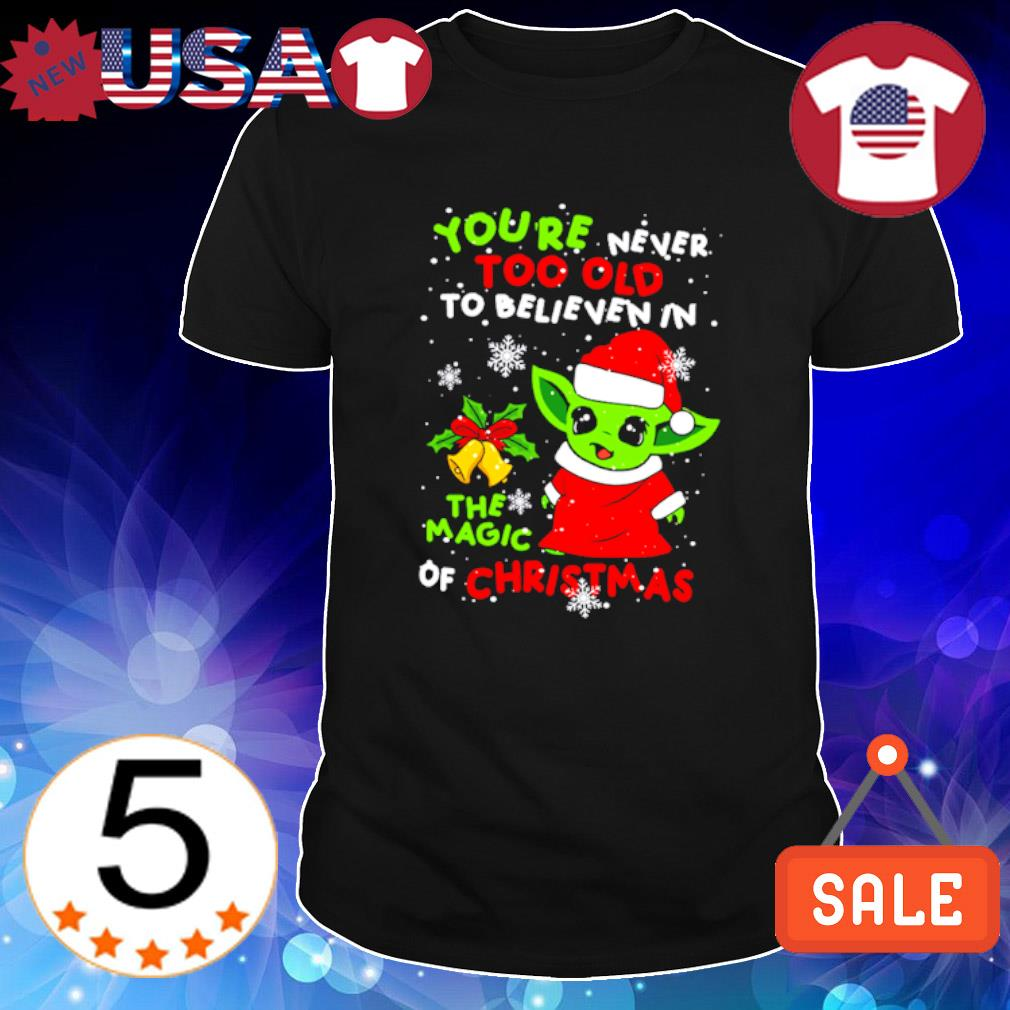 Baby Yoda you're never too old to believen in the magic of Christmas shirt