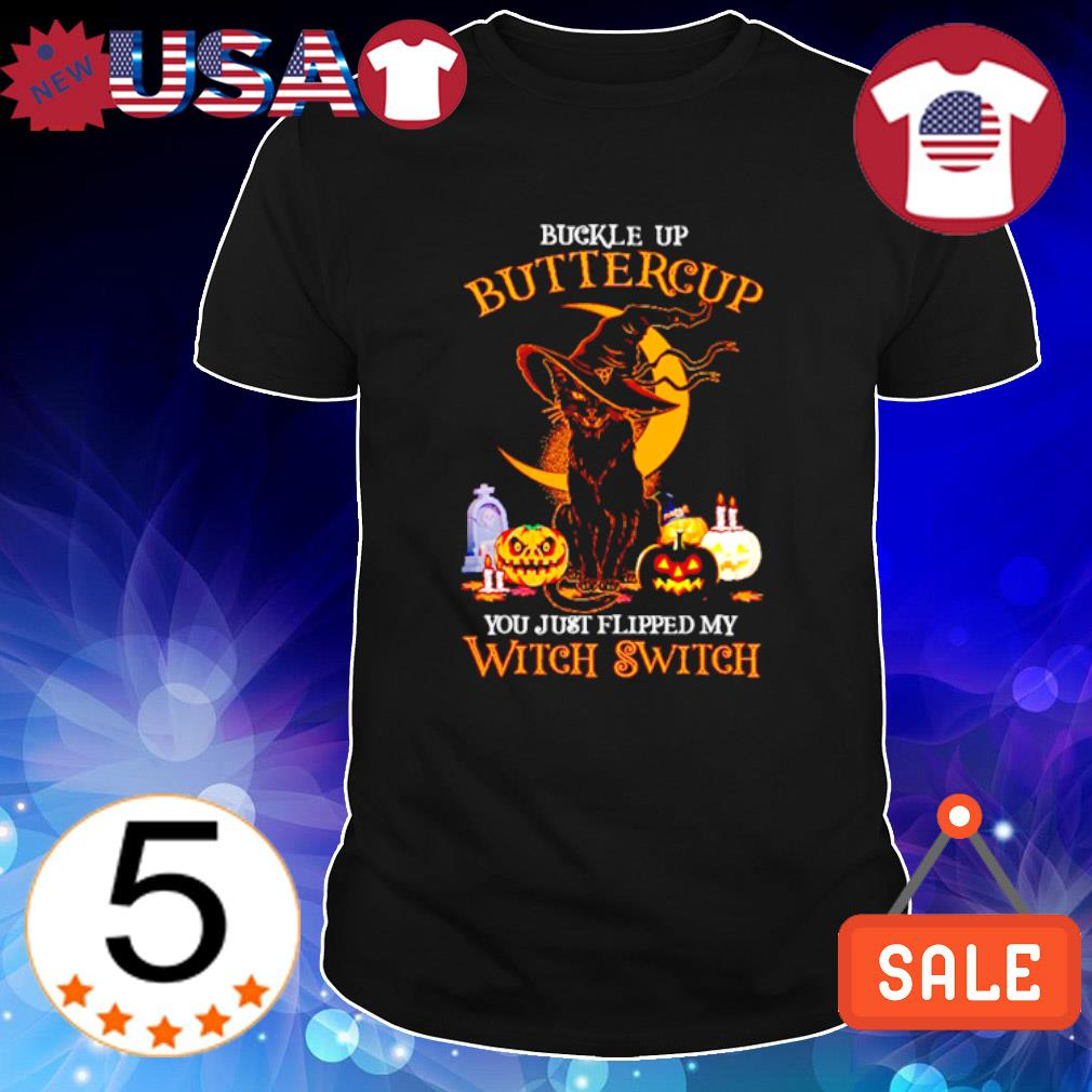 Cat buckle up buttercup you just flipped my Witch Switch Halloween shirt