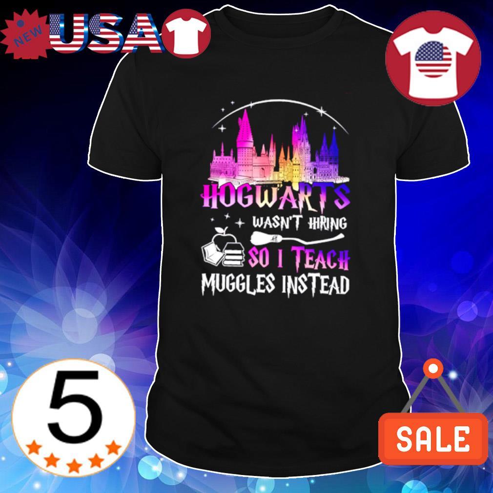 Disneyland Hogwarts wasn't hiring so I teach muggles instead shirt