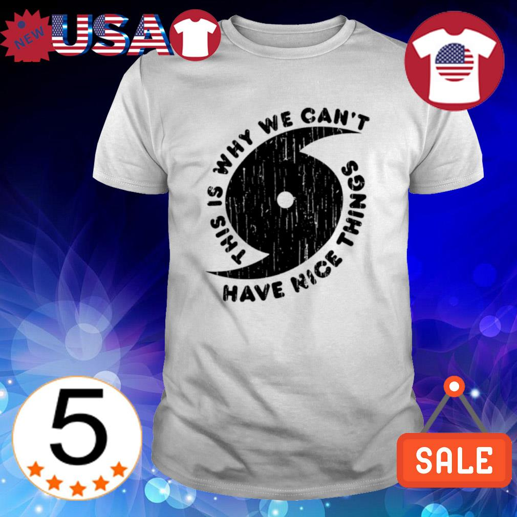 Hurricane this is why we can't have nice things shirt