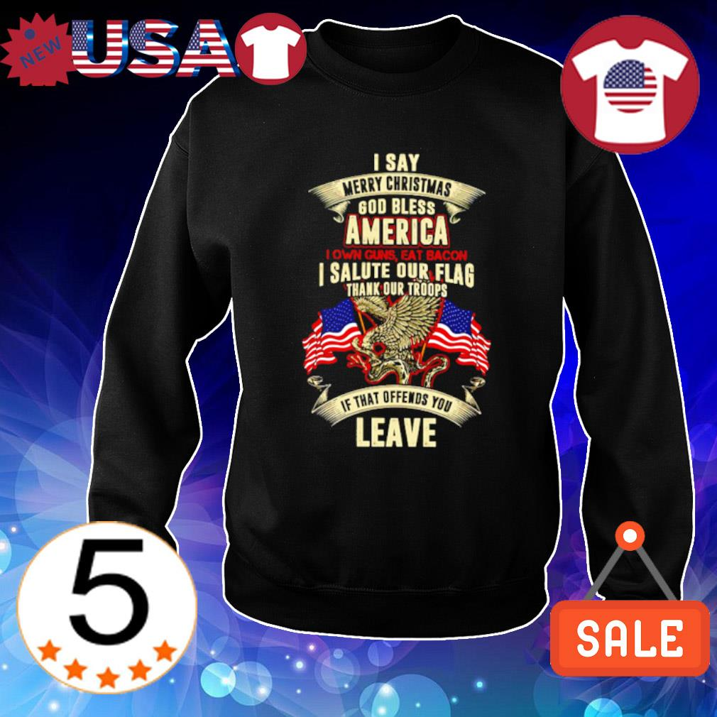 I say merry Christmas God bless America I own guns eat bacon s Sweater Black