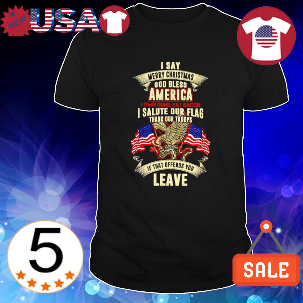 I say merry Christmas God bless America I own guns eat bacon shirt