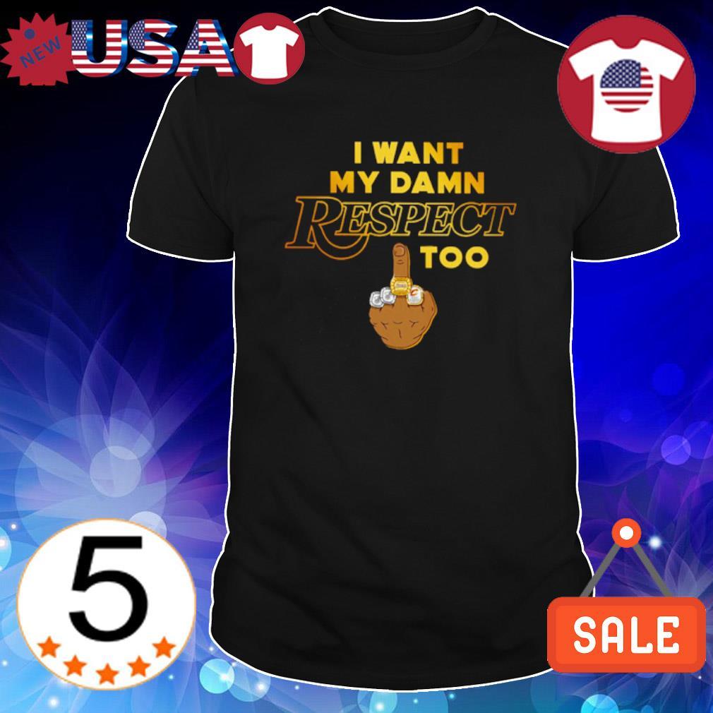 I want my damn respect too shirt