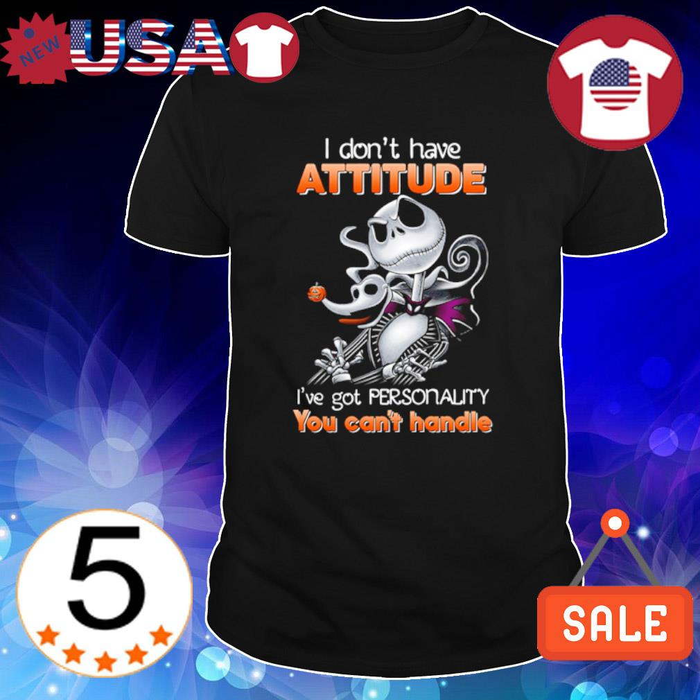 Jack Skellington I don't have attitude I've got personality you can't handle shirt