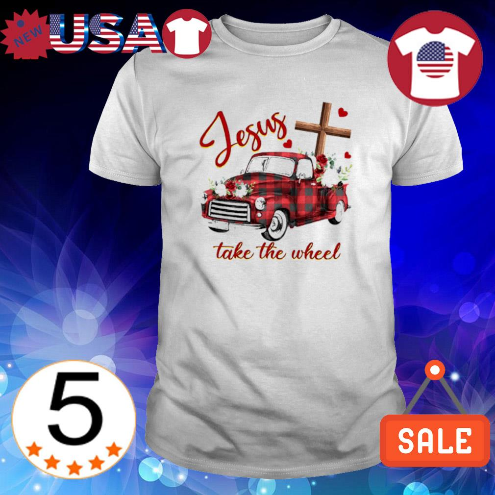 Red car Jesus take the wheel shirt