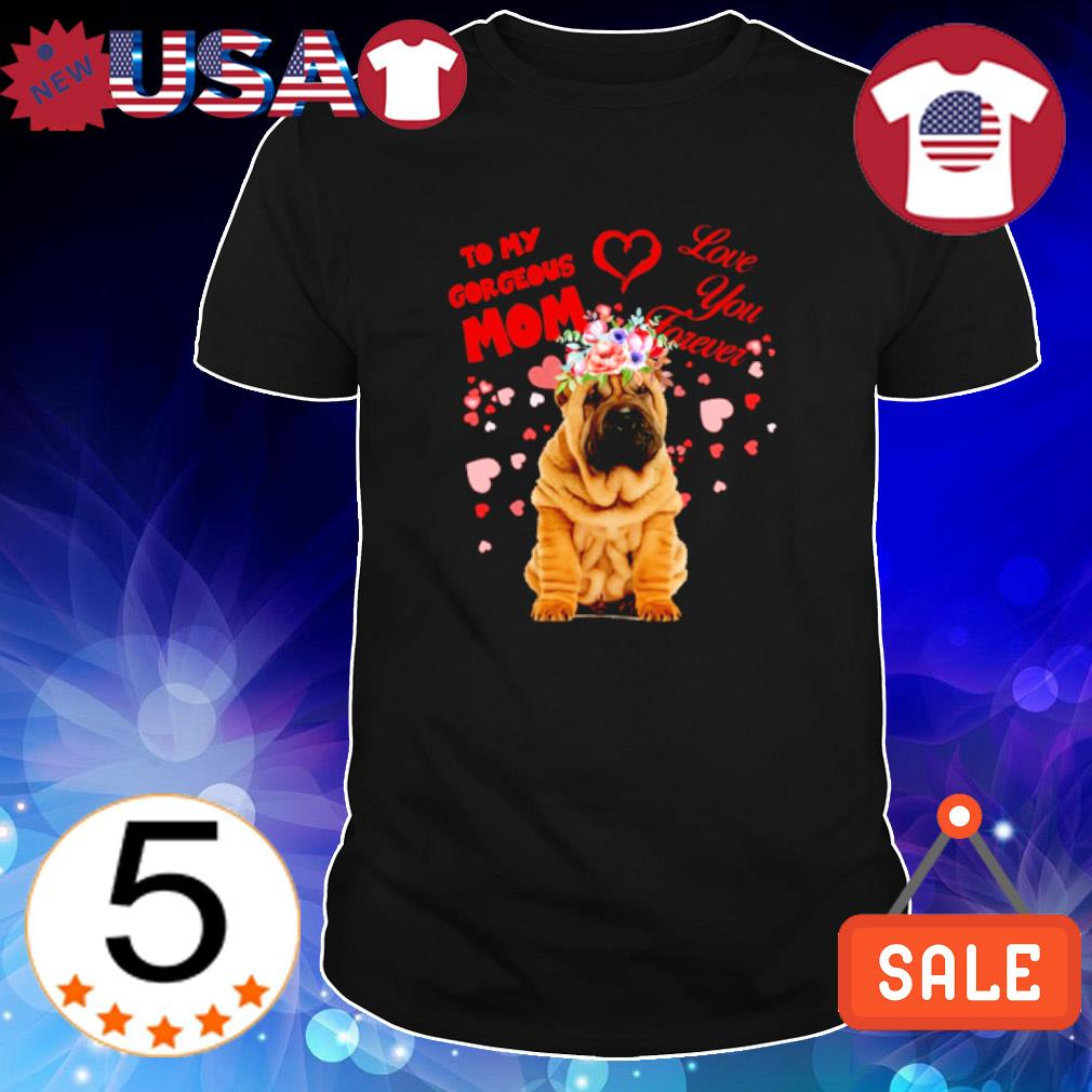 Shar-Pei to my gorgeous Mom love you forever shirt