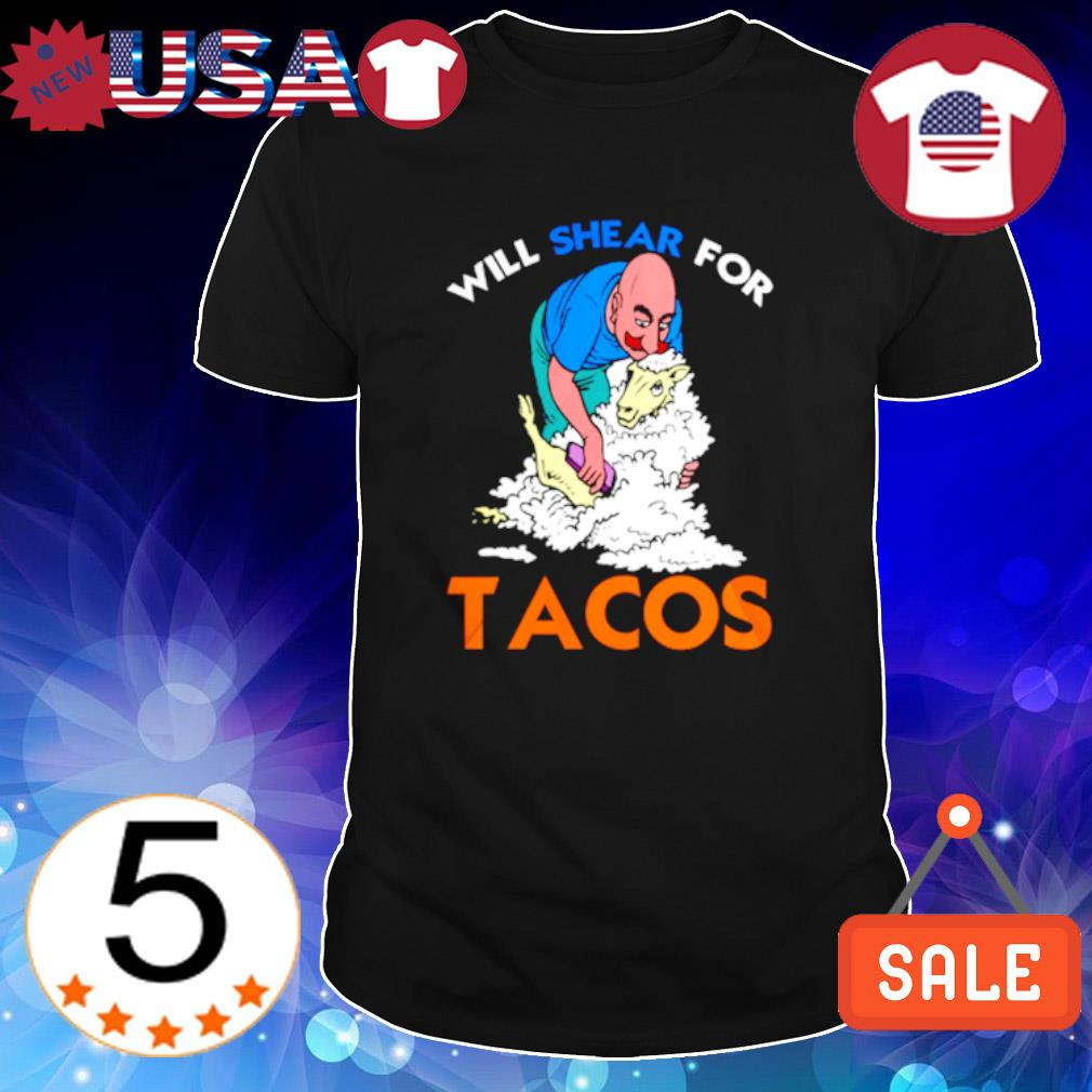 Sheep shave will shear for Tacos shirt