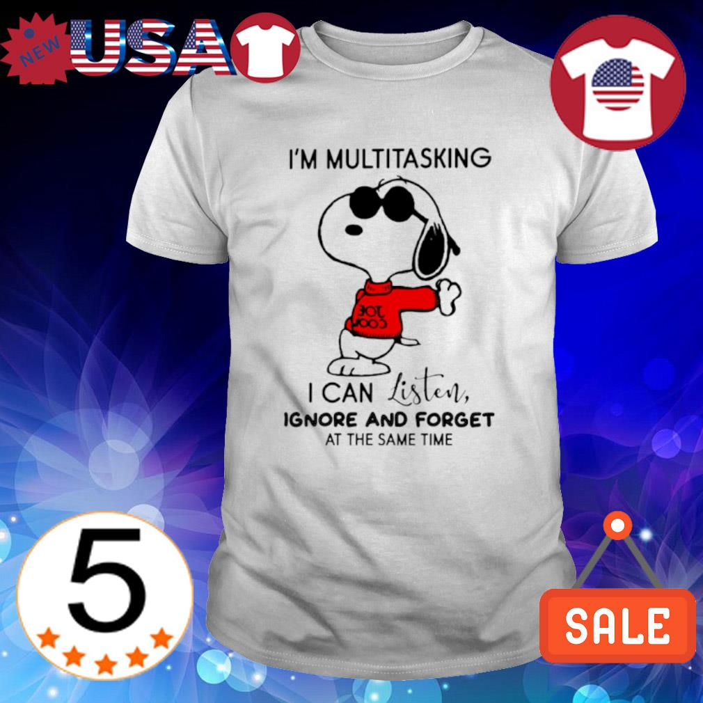 Snoopy I'm multitasking I can listen ignore and forget shirt