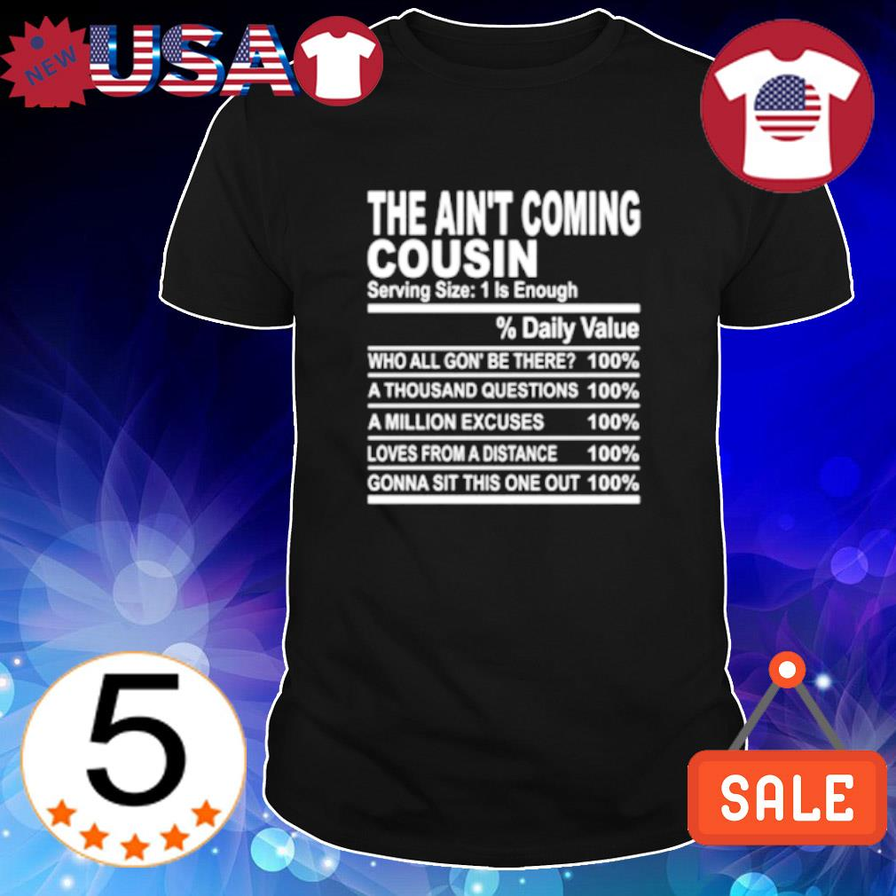 The ain't coming cousin serving size 1 is enough shirt